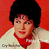 Cry Not For Me von Patsy Cline