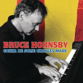 Gonna Be Some Changes Made by Bruce Hornsby