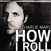 How I Roll by Charlie Mars