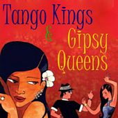 Tango Kings & Gipsy Queens by Various Artists