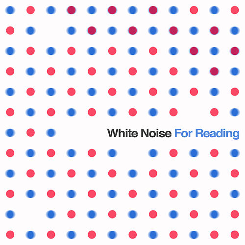 White Noise for Reading: Sound Masking & Relaxation Collection for Increased Concentration & Blocking Out the World by White Noise Research