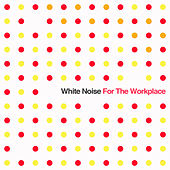 White Noise for the Workplace: Sound Masking & Relaxation Collection for Increased Concentration in Busy Office Environments by White Noise Research