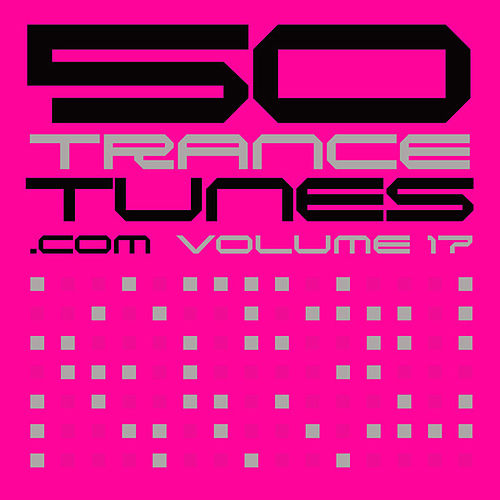 50 Trance Tunes, Vol. 17 by Various Artists