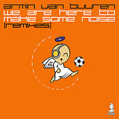 We Are Here To Make Some Noise by Armin Van Buuren