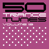 50 Trance Tunes, Vol. 13 by Various Artists