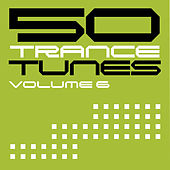 50 Trance Tunes, Vol. 6 by Various Artists