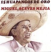 15 Huapangos de Oro by Miguel Aceves Mejia