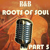 R&B Roots of Soul Part 5 by Various Artists