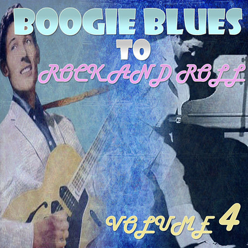Boogie Blues to Rock 'n' Roll Part 4 by Various Artists