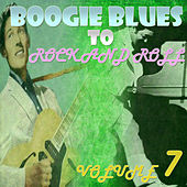 Boogie Blues to Rock 'n' Roll Part 7 by Various Artists