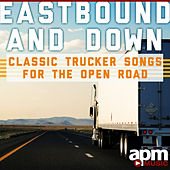 Eastbound And Down - Classic Trucker Songs for the Open Road by Dave Dudley