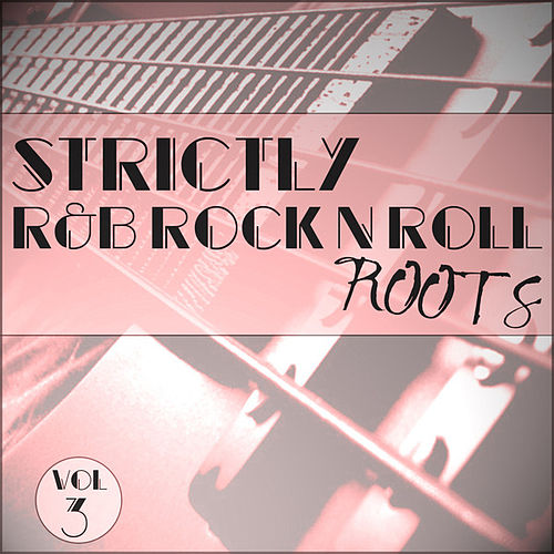 Strictly R&B Rock 'n' Roll Roots Vol 3 by Various Artists