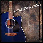 Nothin' But the Blues by Various Artists