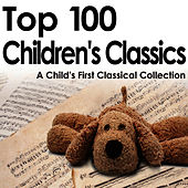 Top 100 Children's Classics - A Child's First Classical Collection by Various Artists