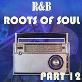 R&B Roots of Soul Part 12 by Various Artists