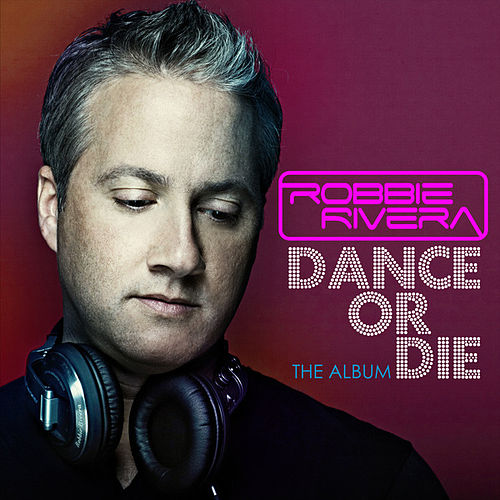 Dance or Die: the Album by Robbie Rivera