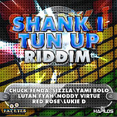 Shank I Tun Up Riddim by Various Artists