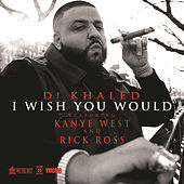 I Wish You Would by DJ Khaled