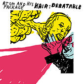 Hair: Debatable by Atom and His Package