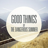 Good Things by The Dangerous Summer