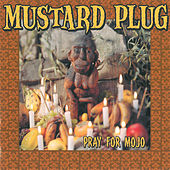Pray For Mojo by Mustard Plug