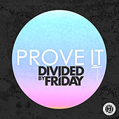 Prove It (Single) by Divided By Friday
