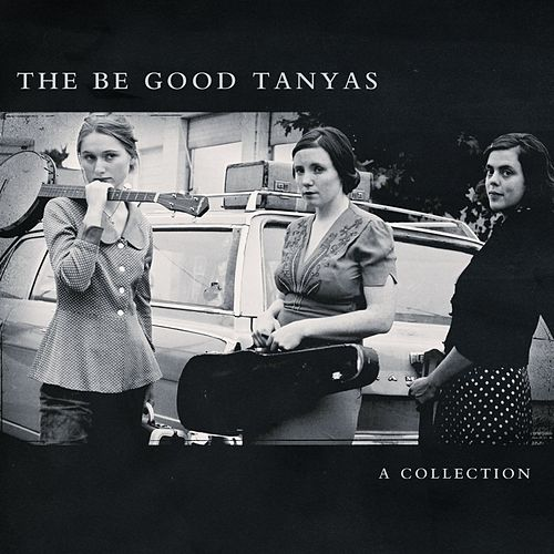 A Collection by Be Good Tanyas