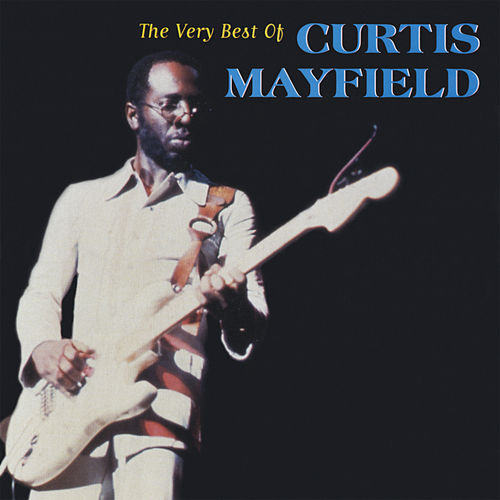 The Very Best Of Curtis Mayfield by Curtis Mayfield