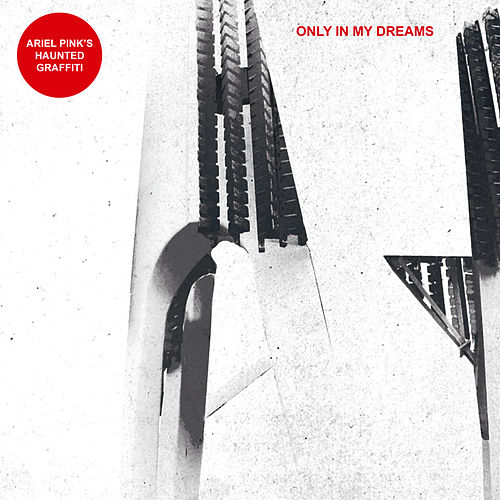 Only In My Dreams by Ariel Pink's Haunted Graffiti