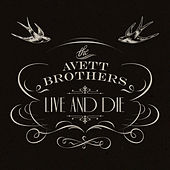 Live And Die by The Avett Brothers