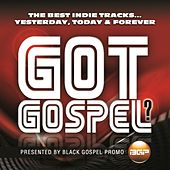 Got Gospel? The Best Indie Tracks...Yesterday, Today & Forever by Various Artists