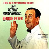 But Oh! Those Italian Melodies... by George Feyer