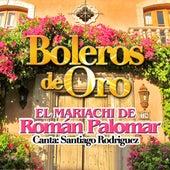 Boleros de Oro (Canta Santiago Rodriguez) von Mariachi De Roman Palomar