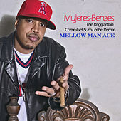 Mujeres-Benzes (The Reggaeton Come-Get-Some-Leche Remix) by Mellow Man Ace