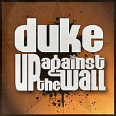 Up Against the Wall by Duke
