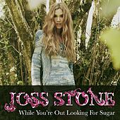 While You're Out Looking For Sugar von Joss Stone