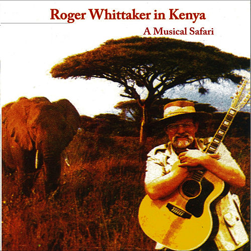 My Land Is Kenya (A Musical Safari) by Roger Whittaker