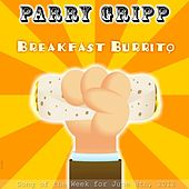 Breakfast Burrito by Parry Gripp