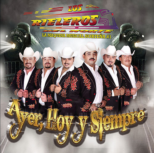Ayer, Hoy Y Siempre by Los Rieleros Del Norte