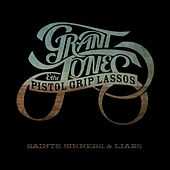 Saints, Sinners & Liars by Grant Jones & The Pistol Grip Lassos