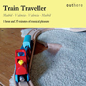 Train Traveller: Madrid-Valencia, Valencia-Madrid (1 Hour and 35 Minutes of Musical Pleasure) by Various Artists