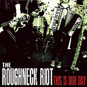 This Is Our Day by The Roughneck Riot
