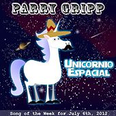 Unicornio Espacial (Space Unicorn) by Parry Gripp