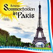 Schöne Sommerferien in Paris. Sommerliebe in Frankreich by Various Artists