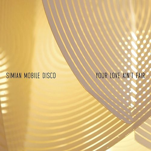 Your Love Ain't Fair - EP by Simian Mobile Disco