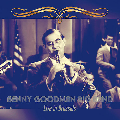 Benny Goodman Big Band: Live in Brussels (Remastered) by Benny Goodman