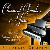 Classical Chamber Music -  Chopin - Famous Piano Works 1 by Various Artists