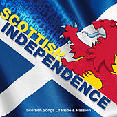 Scottish Independence - Scottish Songs of Pride & Passion by Various Artists