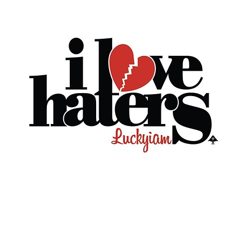 I Love Haters by Luckyiam