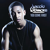You Come First by Jacob Latimore